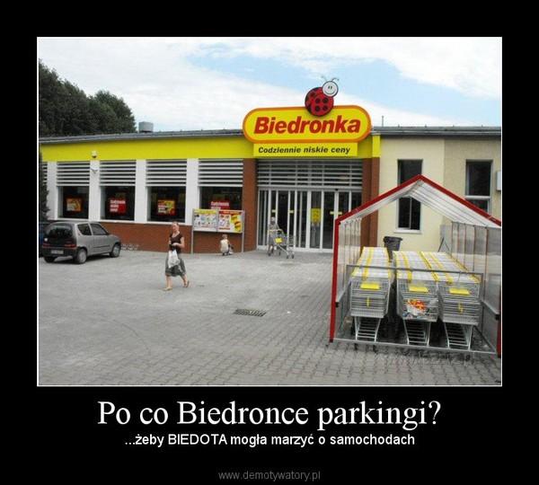 Po co Biedronce parkingi? – ...żeby BIEDOTA mogła marzyć o samochodach