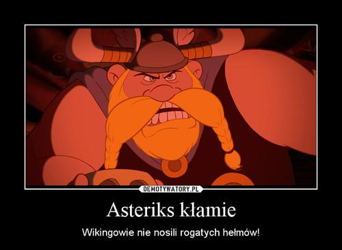 Asteriks kłamie