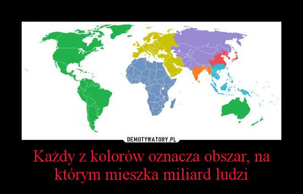 Każdy z kolorów oznacza obszar, na którym mieszka miliard ludzi –