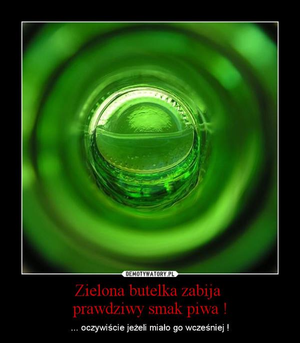 Zielona butelka zabija prawdziwy smak piwa ! – ... oczywiście jeżeli miało go wcześniej !