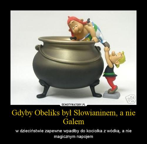 Gdyby Obeliks był Słowianinem, a nie Galem