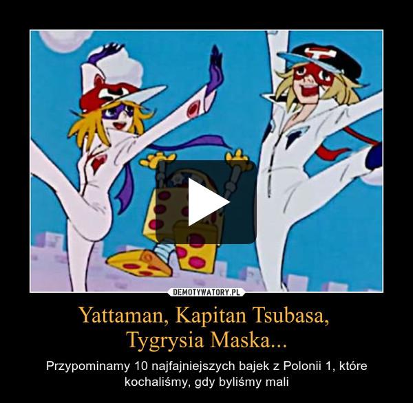 Yattaman, Kapitan Tsubasa, Tygrysia Maska... – Przypominamy 10 najfajniejszych bajek z Polonii 1, które kochaliśmy, gdy byliśmy mali