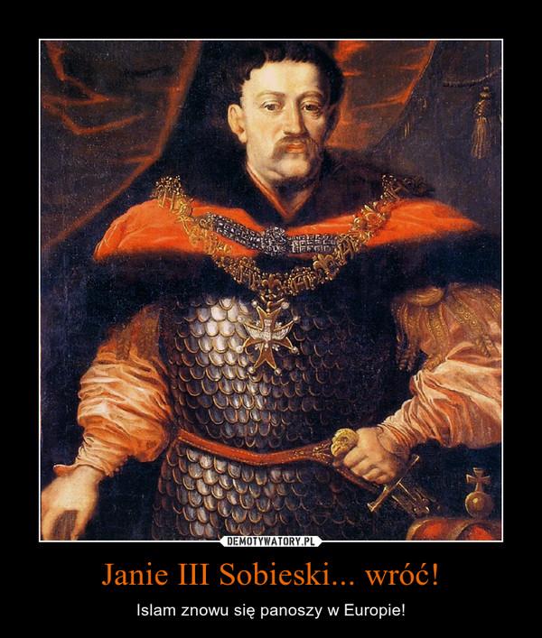Janie III Sobieski... wróć! – Islam znowu się panoszy w Europie!