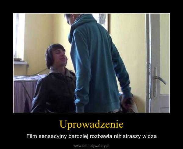 Uprowadzenie – Film sensacyjny bardziej rozbawia niż straszy widza