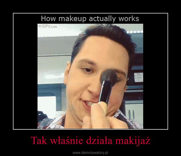 Tak właśnie działa makijaż –