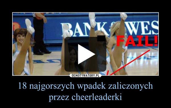 18 najgorszych wpadek zaliczonych przez cheerleaderki –