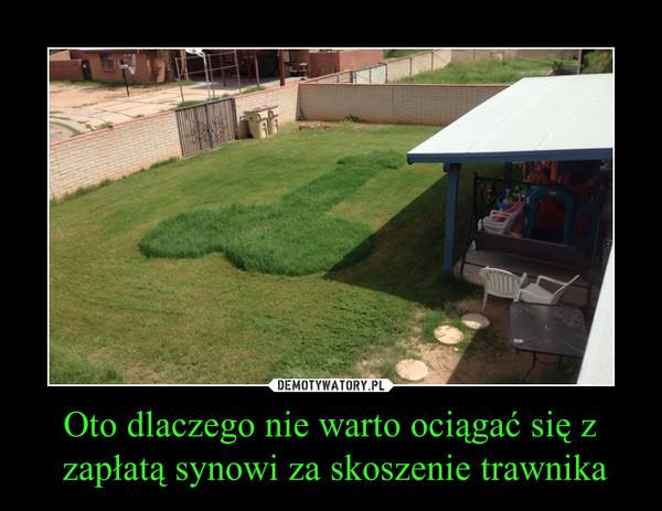 Oto dlaczego nie warto ociągać się z zapłatą synowi za skoszenie trawnika –