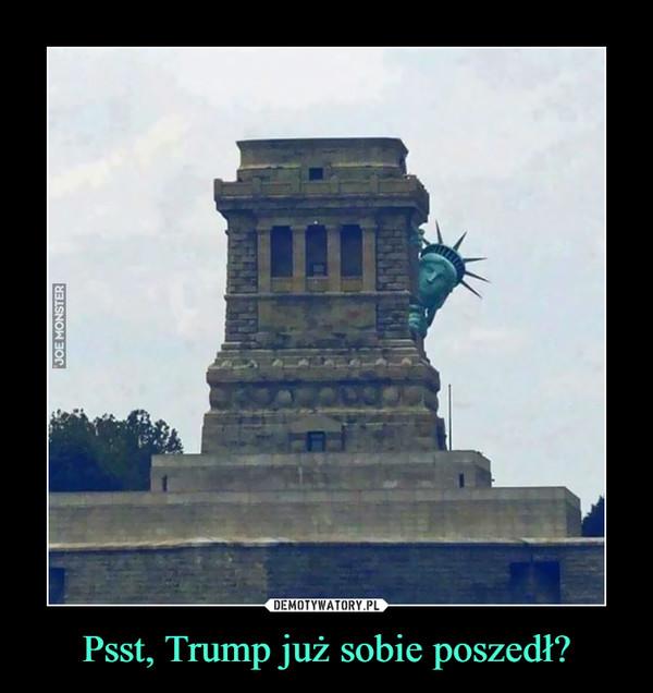 Psst, Trump już sobie poszedł? –