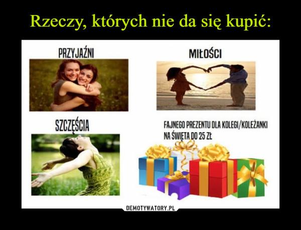 –  PrzyjaźniMiłościSzczęściaFajnego prezentu dla kolegi/koleżanki na święta do 25 zł
