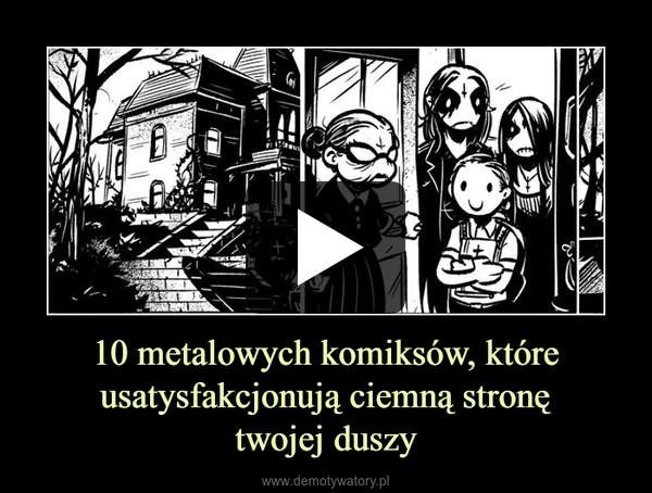 10 metalowych komiksów, które usatysfakcjonują ciemną stronętwojej duszy –