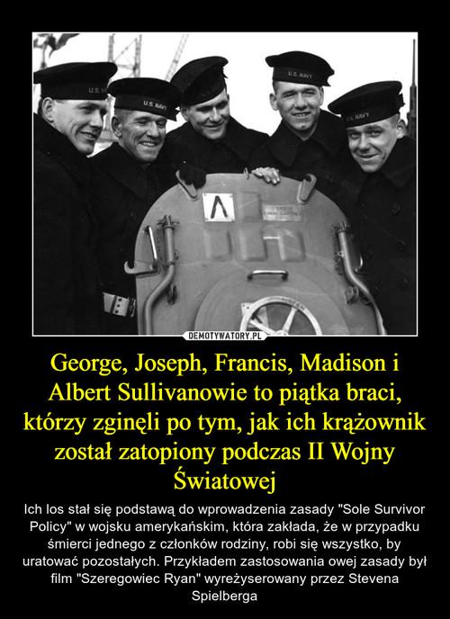 George, Joseph, Francis, Madison i Albert Sullivanowie to piątka braci, którzy zginęli po tym, jak ich krążownik został zatopiony podczas II Wojny Światowej