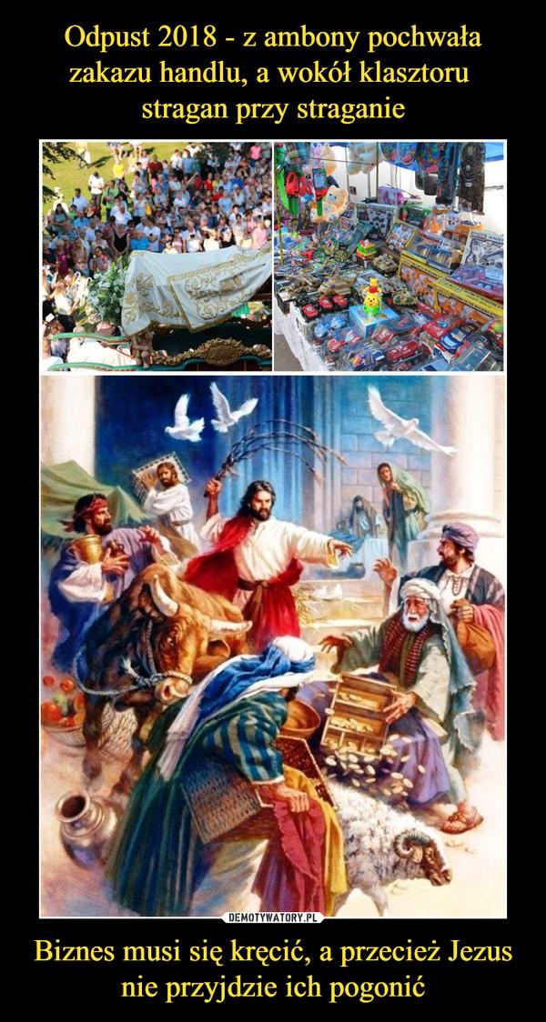 Biznes musi się kręcić, a przecież Jezus nie przyjdzie ich pogonić –