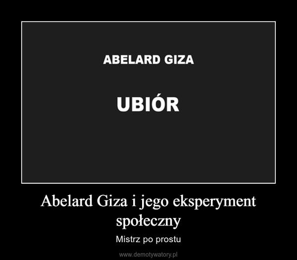 Abelard Giza i jego eksperyment społeczny – Mistrz po prostu