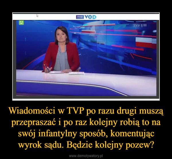 Wiadomości w TVP po razu drugi muszą przepraszać i po raz kolejny robią to na swój infantylny sposób, komentując wyrok sądu. Będzie kolejny pozew? –