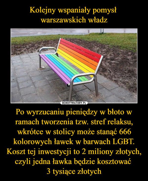 Po wyrzucaniu pieniędzy w błoto w ramach tworzenia tzw. stref relaksu, wkrótce w stolicy może stanąć 666 kolorowych ławek w barwach LGBT. Koszt tej inwestycji to 2 miliony złotych, czyli jedna ławka będzie kosztować 3 tysiące złotych –