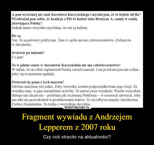 Fragment wywiadu z Andrzejem Lepperem z 2007 roku