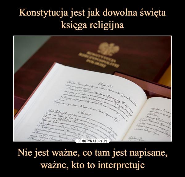 Nie jest ważne, co tam jest napisane, ważne, kto to interpretuje –