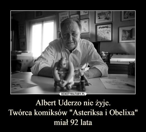 """Albert Uderzo nie żyje. Twórca komiksów """"Asteriksa i Obelixa"""" miał 92 lata"""