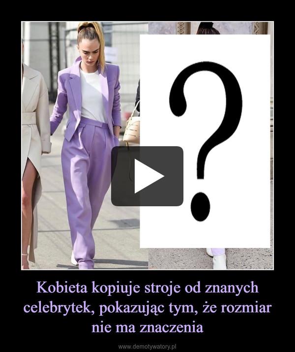 Kobieta kopiuje stroje od znanych celebrytek, pokazując tym, że rozmiar nie ma znaczenia –