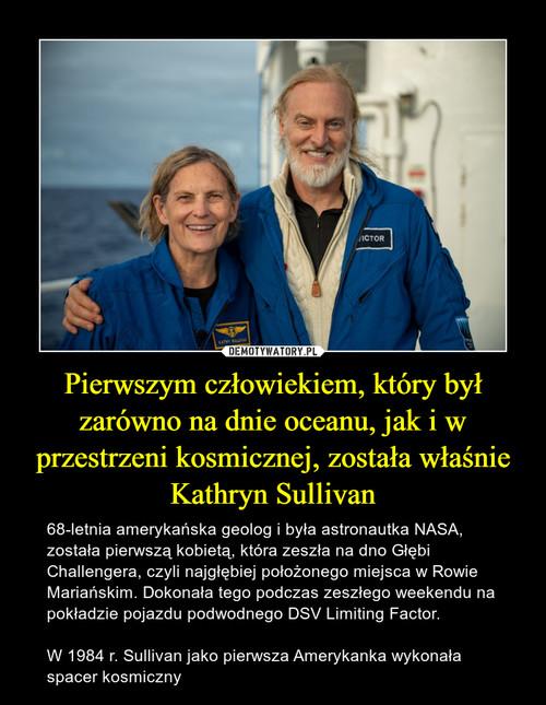 Pierwszym człowiekiem, który był zarówno na dnie oceanu, jak i w przestrzeni kosmicznej, została właśnie Kathryn Sullivan
