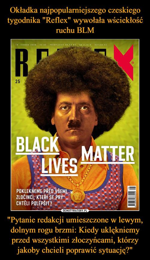 """Okładka najpopularniejszego czeskiego tygodnika """"Reflex"""" wywołała wściekłość ruchu BLM """"Pytanie redakcji umieszczone w lewym, dolnym rogu brzmi: Kiedy uklękniemy przed wszystkimi złoczyńcami, którzy jakoby chcieli poprawić sytuację?"""""""