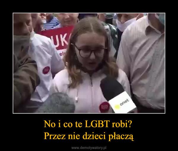 No i co te LGBT robi? Przez nie dzieci płaczą –