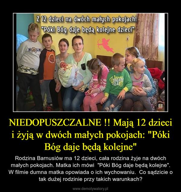 """NIEDOPUSZCZALNE !! Mają 12 dzieci i żyją w dwóch małych pokojach: """"Póki Bóg daje będą kolejne"""" – Rodzina Barnusiów ma 12 dzieci, cała rodzina żyje na dwóch małych pokojach. Matka ich mówi  """"Póki Bóg daje będą kolejne"""". W filmie dumna matka opowiada o ich wychowaniu.  Co sądzicie o tak dużej rodzinie przy takich warunkach?"""