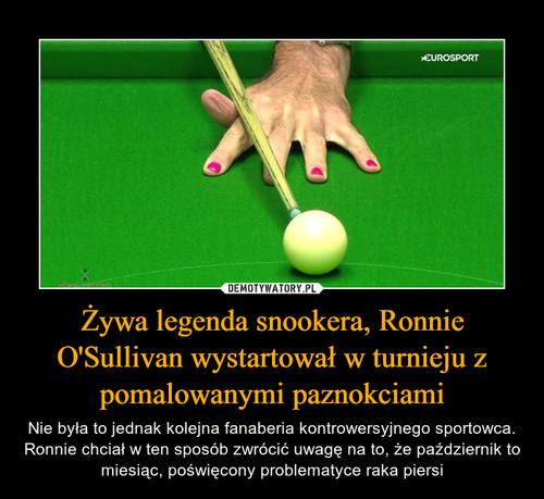 Żywa legenda snookera, Ronnie O'Sullivan wystartował w turnieju z pomalowanymi paznokciami