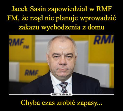 Jacek Sasin zapowiedział w RMF FM, że rząd nie planuje wprowadzić zakazu wychodzenia z domu Chyba czas zrobić zapasy...