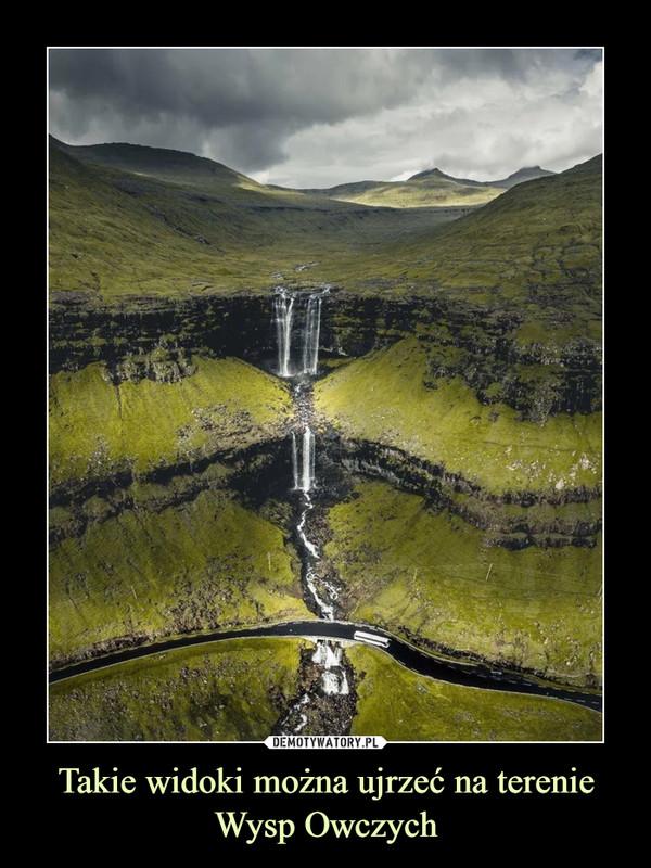 Takie widoki można ujrzeć na terenie Wysp Owczych –