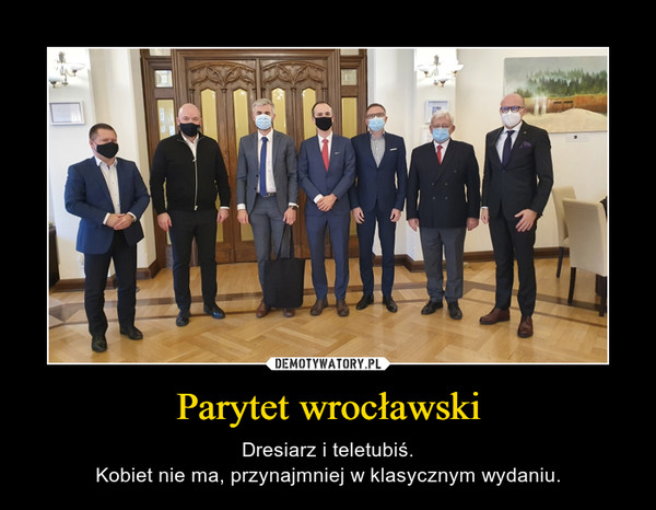 Parytet wrocławski – Dresiarz i teletubiś.Kobiet nie ma, przynajmniej w klasycznym wydaniu.
