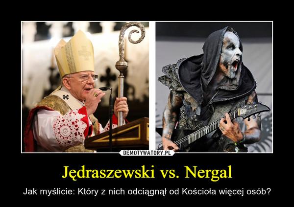 Jędraszewski vs. Nergal – Jak myślicie: Który z nich odciągnął od Kościoła więcej osób?