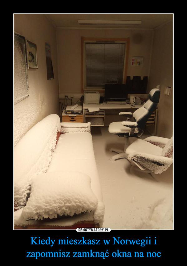 Kiedy mieszkasz w Norwegii i zapomnisz zamknąć okna na noc –