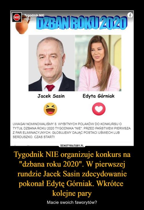 """Tygodnik NIE organizuje konkurs na """"dzbana roku 2020"""". W pierwszej rundzie Jacek Sasin zdecydowanie pokonał Edytę Górniak. Wkrótce  kolejne pary"""