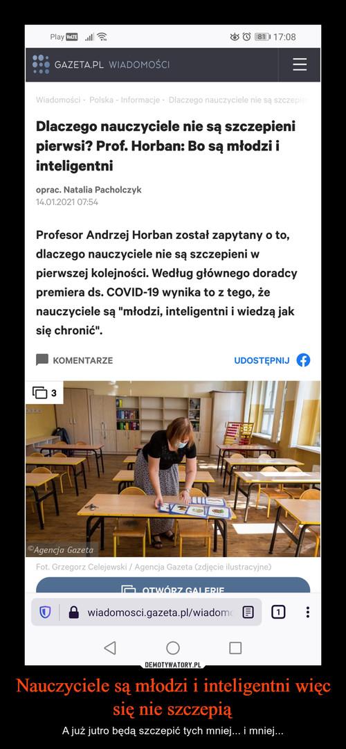Nauczyciele są młodzi i inteligentni więc się nie szczepią