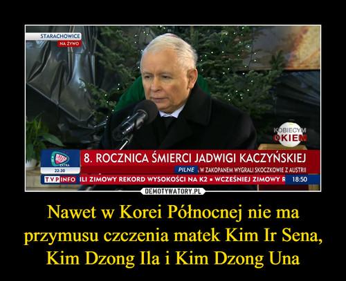 Nawet w Korei Północnej nie ma przymusu czczenia matek Kim Ir Sena, Kim Dzong Ila i Kim Dzong Una