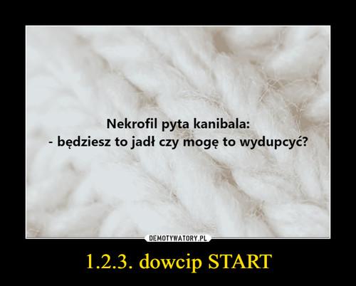 1.2.3. dowcip START