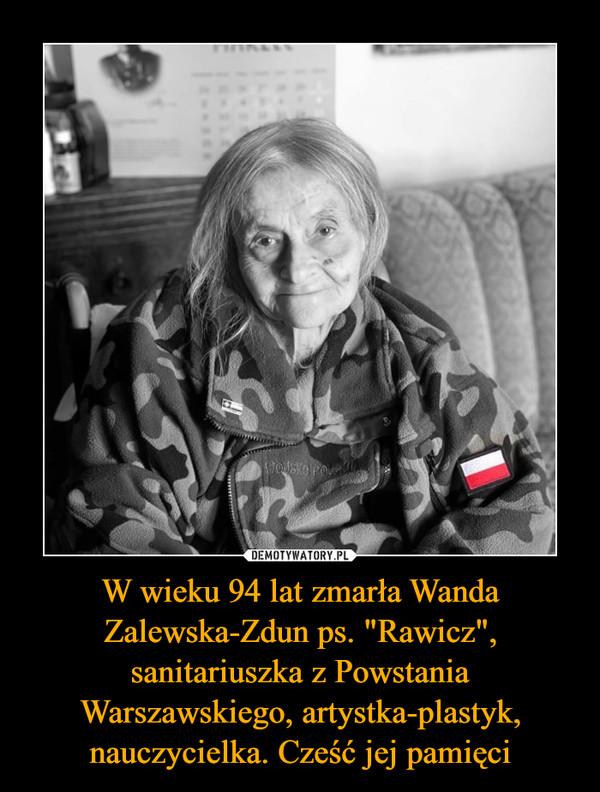 """W wieku 94 lat zmarła Wanda Zalewska-Zdun ps. """"Rawicz"""", sanitariuszka z Powstania Warszawskiego, artystka-plastyk, nauczycielka. Cześć jej pamięci –"""