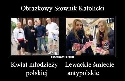 Obrazkowy Słownik Katolicki Kwiat młodzieży    Lewackie śmiecie polskiej           antypolskie