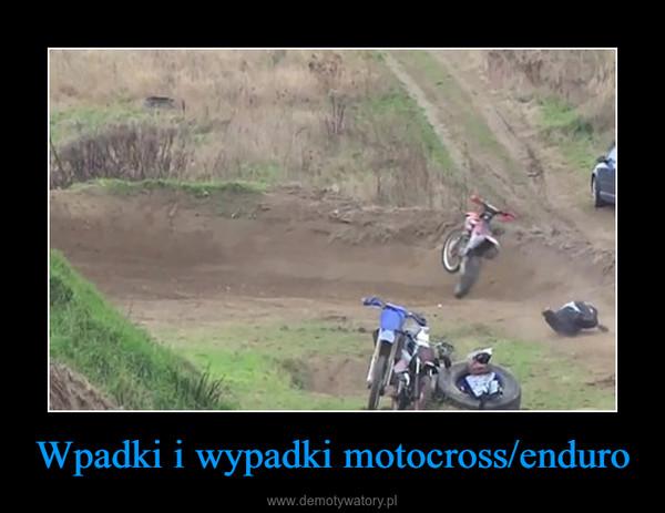 Wpadki i wypadki motocross/enduro –