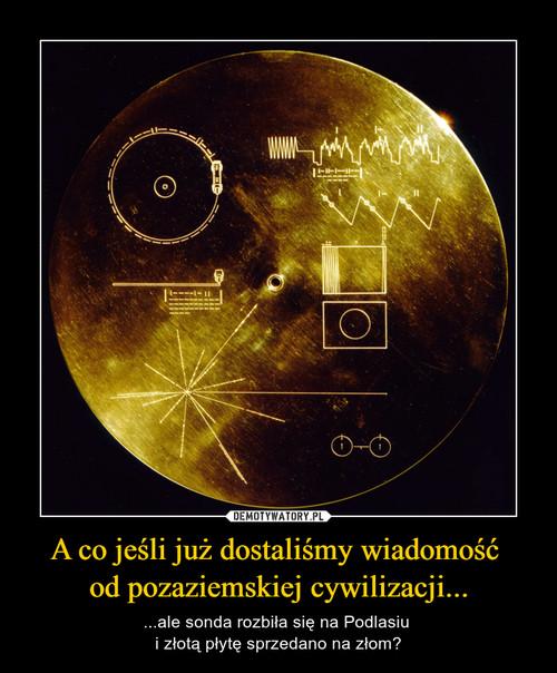 A co jeśli już dostaliśmy wiadomość  od pozaziemskiej cywilizacji...