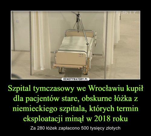 Szpital tymczasowy we Wrocławiu kupił dla pacjentów stare, obskurne łóżka z niemieckiego szpitala, których termin eksploatacji minął w 2018 roku