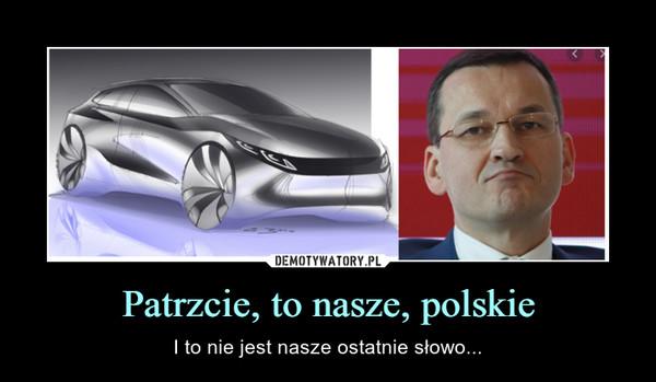 Patrzcie, to nasze, polskie