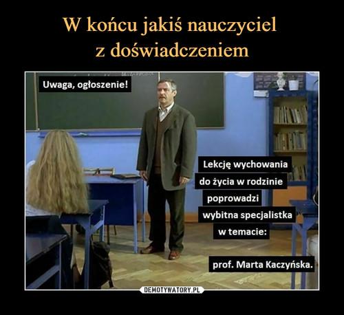 W końcu jakiś nauczyciel  z doświadczeniem