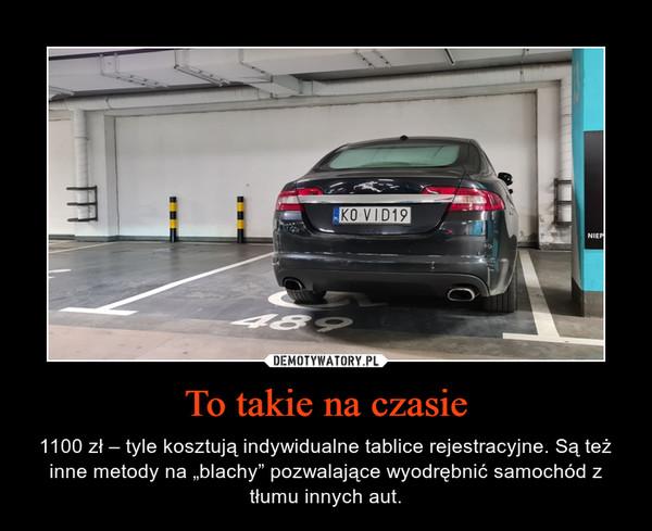 """To takie na czasie – 1100 zł – tyle kosztują indywidualne tablice rejestracyjne. Są też inne metody na """"blachy"""" pozwalające wyodrębnić samochód z tłumu innych aut."""