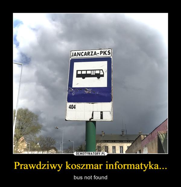 Prawdziwy koszmar informatyka... – bus not found