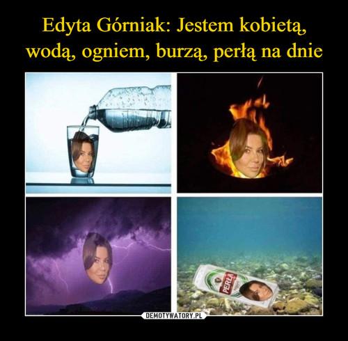 Edyta Górniak: Jestem kobietą, wodą, ogniem, burzą, perłą na dnie