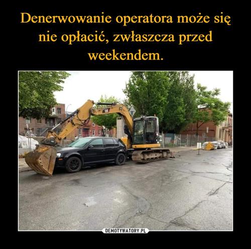 Denerwowanie operatora może się nie opłacić, zwłaszcza przed weekendem.
