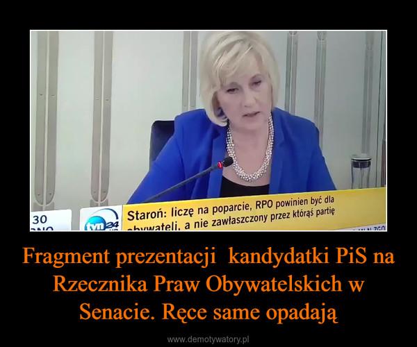 Fragment prezentacji  kandydatki PiS na Rzecznika Praw Obywatelskich w Senacie. Ręce same opadają –