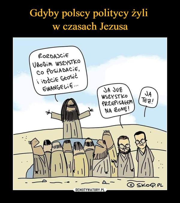 Gdyby polscy politycy żyli  w czasach Jezusa